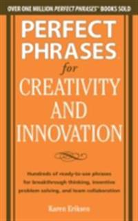 Perfect Phrases for Creativity and Innovation: Hundreds of Ready-to-Use Phrases for Break-Through Thinking, Problem Solving, and Inspiring Team