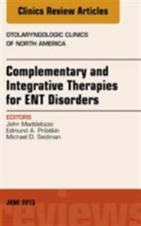 Complementary and Integrative Therapies for ENT Disorders, An Issue of Otolaryngologic Clinics, E-Book