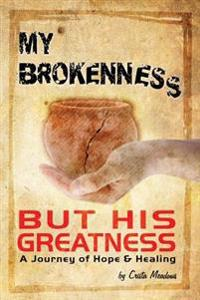 My Brokenness But His Greatness: A Journey of Hope and Healing