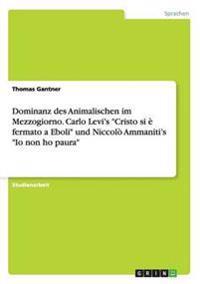 """Dominanz Des Animalischen Im Mezzogiorno. Carlo Levi's """"Cristo Si E Fermato a Eboli"""" Und Niccolo Ammaniti's """"Io Non Ho Paura"""""""