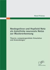 Neokognitron und Hopfield Netz als kunstliche neuronale Netze zur Mustererkennung: Theorie, computergestutzte Simulation und Anwendungen