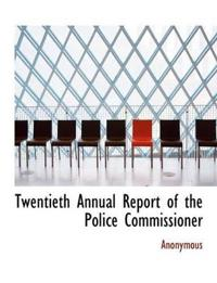 Twentieth Annual Report of the Police Commissioner