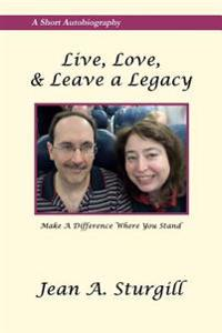 Live, Love, & Leave a Legacy: Make a Difference Where You Stand