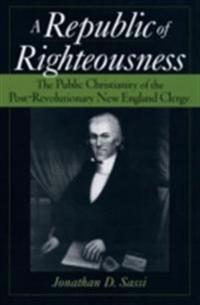 Republic of Righteousness: The Public Christianity of the Post-Revolutionary New England Clergy