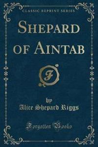 Shepard of Aintab (Classic Reprint)