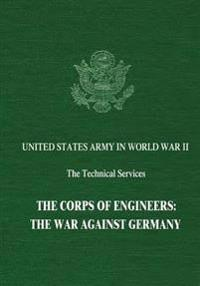 The Corps of Engineers: The War Against Germany