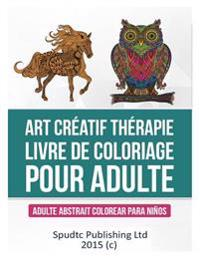 Art Creatif Therapie Livre de Coloriage Pour Adulte: Adulte Abstrait Colorear Para Ninos