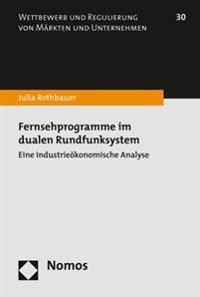 Fernsehprogramme Im Dualen Rundfunksystem: Eine Industrieokonomische Analyse