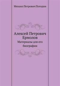 Aleksej Petrovich Ermolov Materialy Dlya Ego Biografii