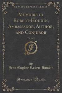 Memoirs of Robert-Houdin, Ambassador, Author, and Conjuror, Vol. 1 of 2 (Classic Reprint)