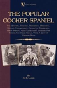 Popular Cocker Spaniel - Its History, Strains, Pedigrees, Breeding, Kennel Management, Ailments, Exhibition, Show Points, And Elementary Training For Sport And Field Trials, With A List Of Winning Dogs
