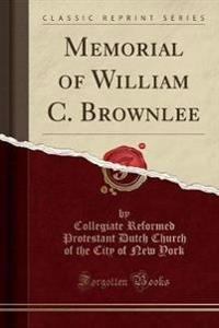 Memorial of William C. Brownlee (Classic Reprint)