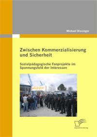 Zwischen Kommerzialisierung und Sicherheit: Sozialpadagogische Fanprojekte im Spannungsfeld der Interessen