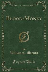 Blood-Money (Classic Reprint)