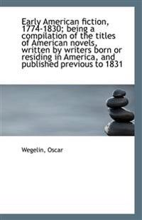 Early American Fiction, 1774-1830; Being a Compilation of the Titles of American Novels, Written by