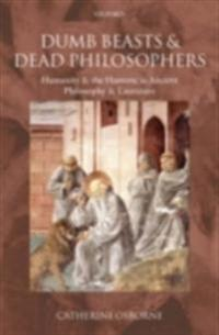 Dumb Beasts and Dead Philosophers: Humanity and the Humane in Ancient Philosophy and Literature