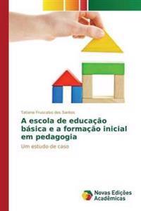 A Escola de Educacao Basica E a Formacao Inicial Em Pedagogia