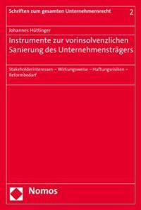 Instrumente Zur Vorinsolvenzlichen Sanierung Des Unternehmenstragers: Stakeholderinteressen - Wirkungsweise - Haftungsrisiken - Reformbedarf
