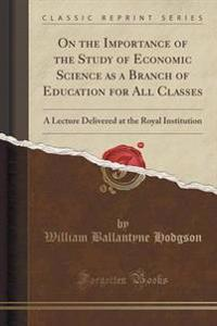 On the Importance of the Study of Economic Science as a Branch of Education for All Classes