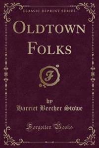 Oldtown Folks (Classic Reprint)