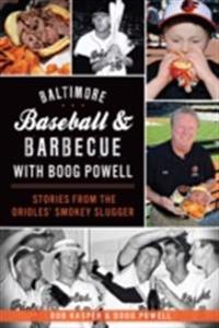 Baltimore Baseball & Barbecue with Boog Powell