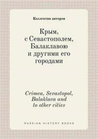 Crimea, Sevastopol, Balaklava and to Other Cities