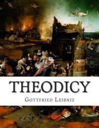 Theodicy: Essays on the Goodness of God the Freedom of Man and the Origin of Evil