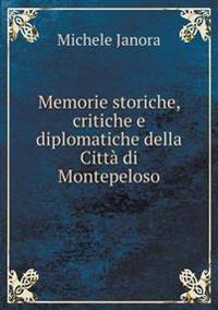 Memorie Storiche, Critiche E Diplomatiche Della Citta Di Montepeloso