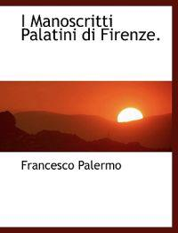I Manoscritti Palatini Di Firenze.