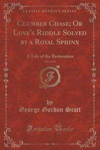 Clumber Chase; Or Love's Riddle Solved by a Royal Sphinx, Vol. 2 of 3