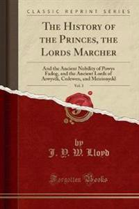 The History of the Princes, the Lords Marcher, Vol. 3