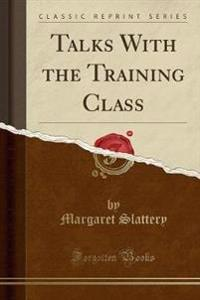 Talks with the Training Class (Classic Reprint)