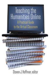 Teaching the Humanities Online: A Practical Guide to the Virtual Classroom