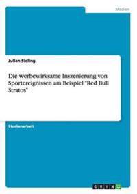 """Die Werbewirksame Inszenierung Von Sportereignissen Am Beispiel """"Red Bull Stratos"""""""