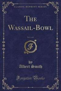The Wassail-Bowl, Vol. 1 of 2 (Classic Reprint)