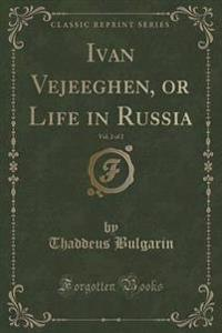 Ivan Vejeeghen, or Life in Russia, Vol. 2 of 2 (Classic Reprint)