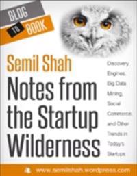 Notes from the Startup Wilderness: Discovery Engines, Big Data Mining, Social Commerce, and Other Trends in Today's Startups