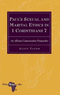Paul's Sexual and Marital Ethics in 1 Corinthians 7: An African-Cameroonian Perspective