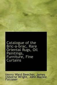 Catalogue of the Bric-a-brac, Rare Oriental Rugs, Oil Paintings, Furniture, Fine Curtains