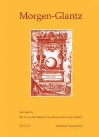 Morgen-Glantz 25/2015: Zeitschrift Der Christian Knorr Von Rosenroth-Gesellschaft