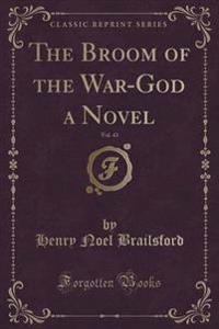 The Broom of the War-God a Novel, Vol. 43 (Classic Reprint)