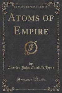 Atoms of Empire (Classic Reprint)