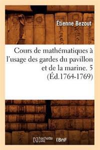 Cours de Math�matiques � l'Usage Des Gardes Du Pavillon Et de la Marine. 5 (�d.1764-1769)
