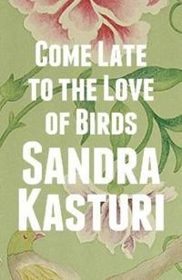 Come Late to the Love of Birds