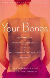 Your Bones: How You Can Prevent Osteoporosis & Have Strong Bones for Life - Naturally