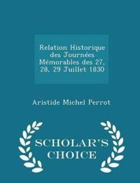 Relation Historique Des Journees Memorables Des 27, 28, 29 Juillet 1830 - Scholar's Choice Edition