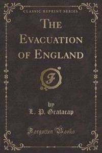 The Evacuation of England (Classic Reprint)