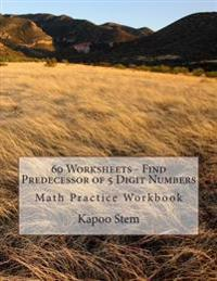 60 Worksheets - Find Predecessor of 5 Digit Numbers: Math Practice Workbook