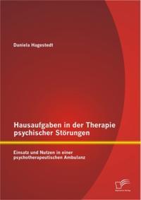 Hausaufgaben in der Therapie psychischer Storungen: Einsatz und Nutzen in einer psychotherapeutischen Ambulanz