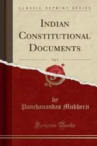 Indian Constitutional Documents, Vol. 2 (Classic Reprint)